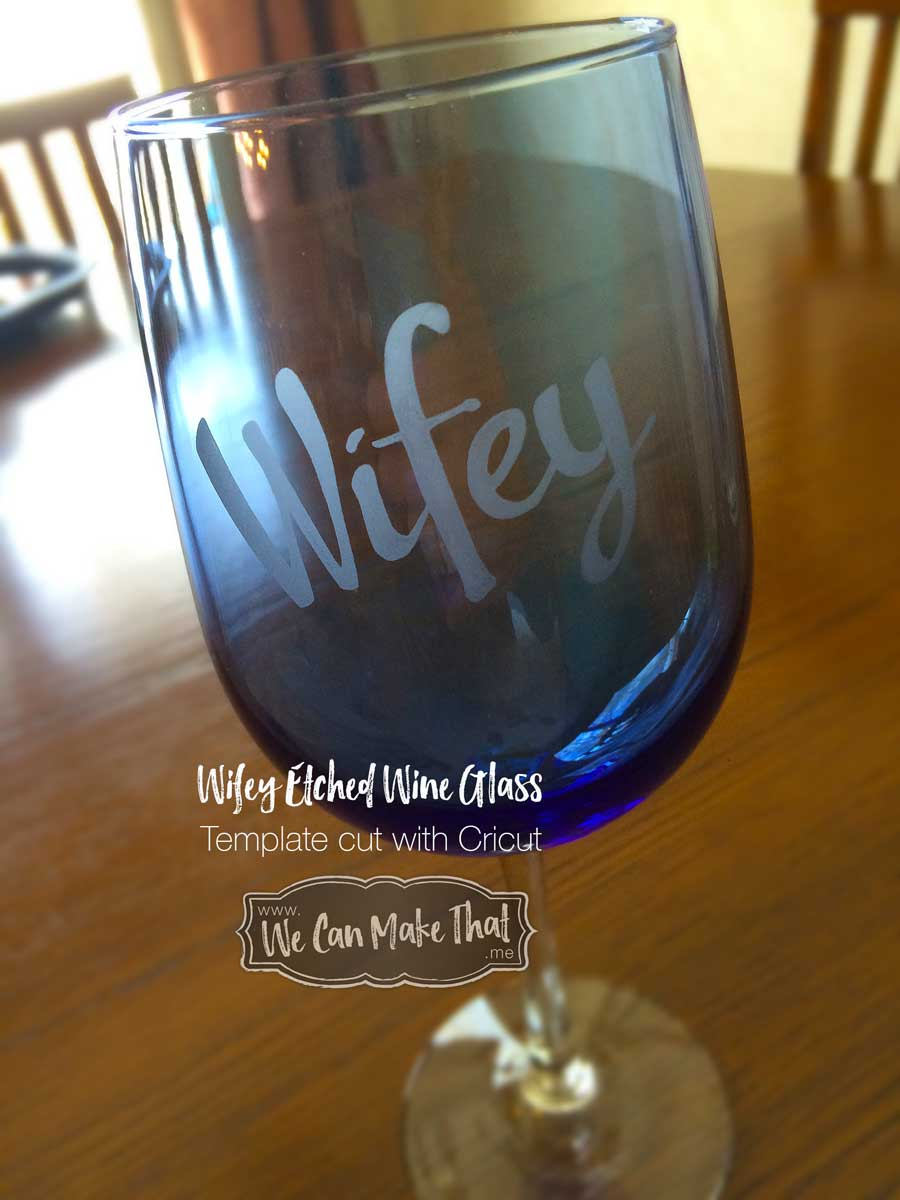 "Glass etched using template cut with circuit cutter and ""Wifey"" SVG"