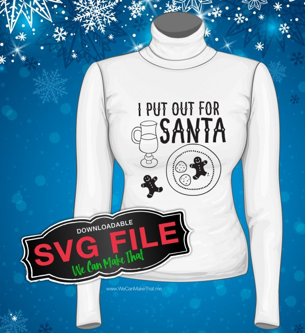 SVG I Put out for Santa Shirt