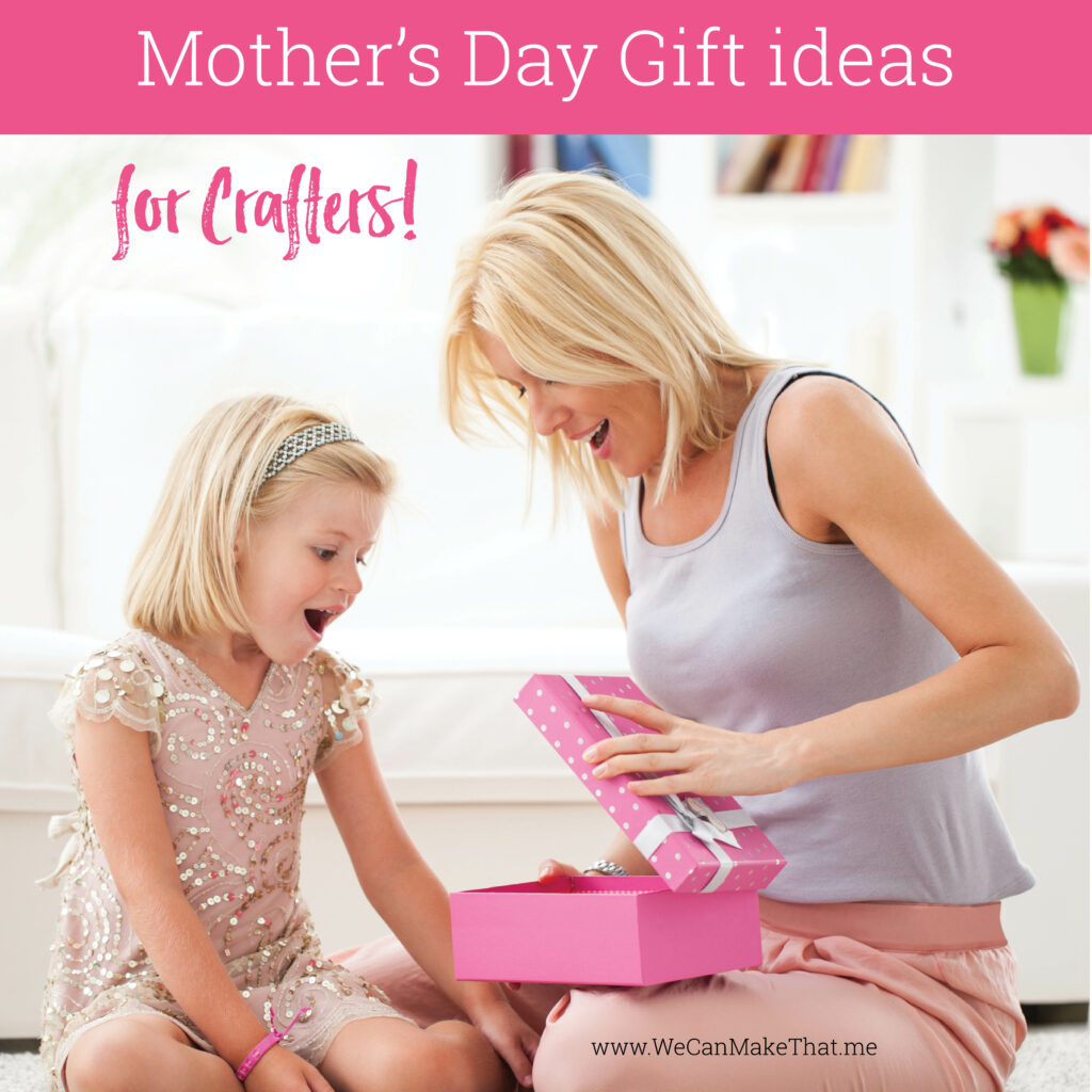 Mother's Day Gift idea for Crafters